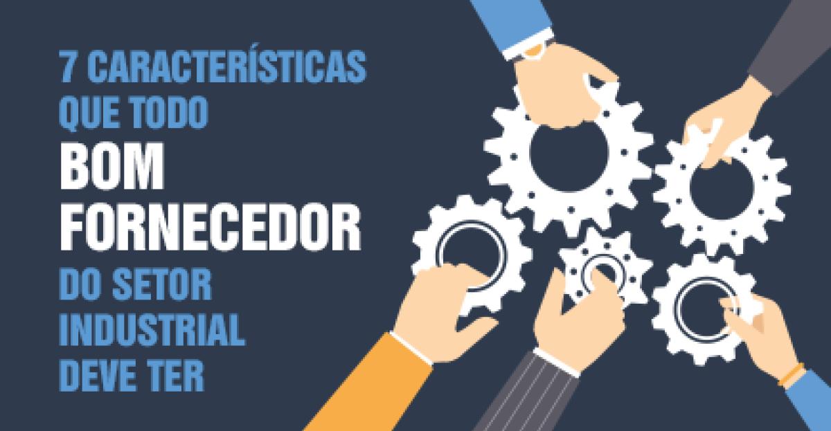 7 características que todo bom fornecedor do setor industrial deve ter