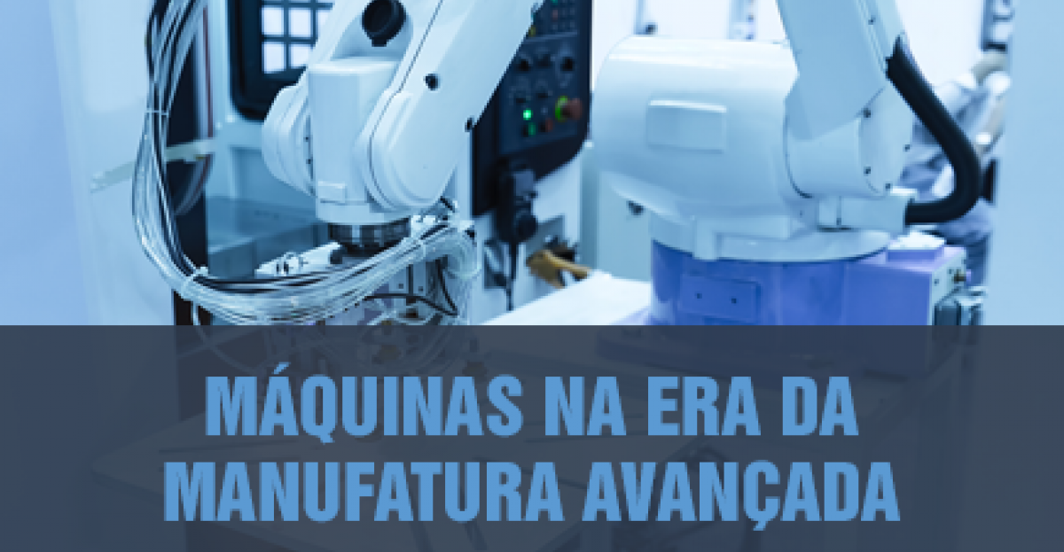 Máquinas na era da Manufatura Avançada
