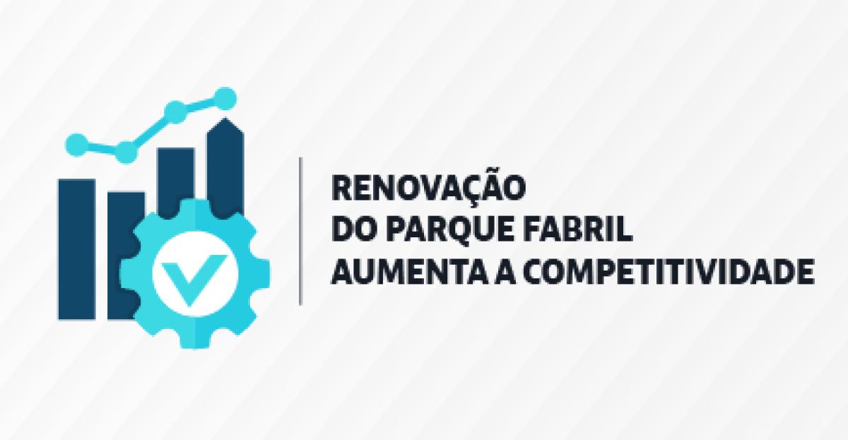 Renovação do parque fabril aumenta a competitividade
